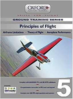 Principles of Flight for PPL and Beyond: Principles of Flight v. 5: Airframe Limitations, Theory of Flight, Aeroplane Performance (Skills for Flight)