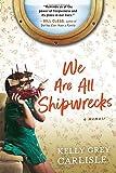 We Are All Shipwrecks: A Memoir