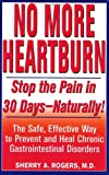 No More Heartburn: Stop the Pain in 30 Days--Naturally! - The Safe, Effective Way to Prevent and Heal Chronic Gastrointestinal Disorders