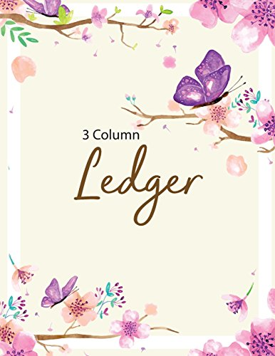 Pdf Arts 3 Column Ledger: Accounting Ledger Notebook for Small Business, Bookkeeping Ledger, Account Book, Accounting Journal Entry Book, 120 Pages, 8.5 x 11 inches (Note Book Ledger) (Volume 7)