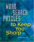 Word Search Puzzles to Keep You Sharp, Mark Danna, 140270657X