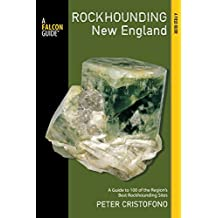 Rockhounding New England: A Guide To 100 Of The Region's Best Rockhounding Sites