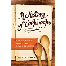 A History of Cookbooks: From Kitchen to Page over Seven Centuries