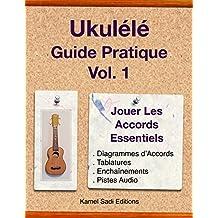 Ukulele Guide Pratique Vol. 1: Jouer Les Accords Essentiels (French Edition)