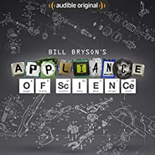 Bill Bryson's Appliance of Science: An Audible Original Audiobook by Bill Bryson Narrated by Bill Bryson
