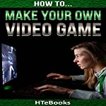 How to Make Your Own Video Game: Quick Start Guide: How to eBooks, Book 41 |  HTeBooks
