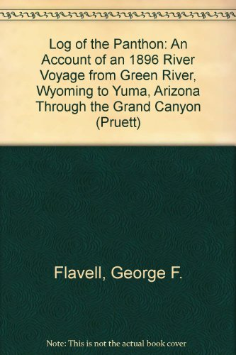 The Log of the Panthon: An Account of an 1896 River Voyage from Green River, Wyoming to Yuma, Arizona Through the Grand Canyon (The Pruett - Yuma Stores Arizona In