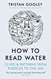 How To Read Water: Clues & Patterns from Puddles to the Sea