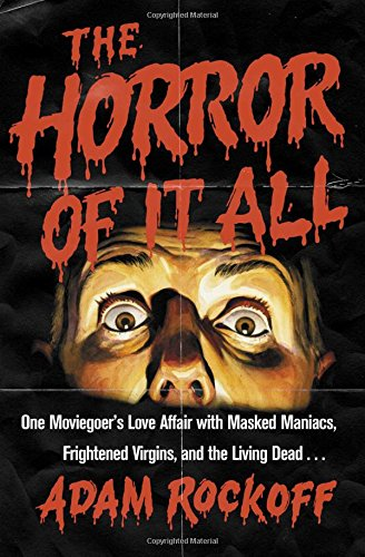 Ebook The Horror of It All: One Moviegoer's Love Affair with Masked Maniacs, Frightened Virgins, and the L P.P.T