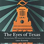 The Eyes of Texas: The Secret Society That Controls the University of Texas at Austin | Lance Kennedy