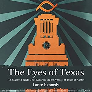 The Eyes of Texas: The Secret Society That Controls the University of Texas at Austin Audiobook