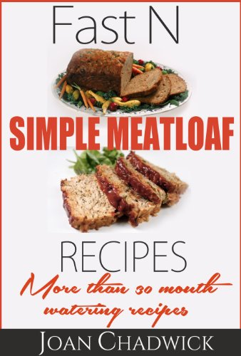 Fast N Simple Meat Loaf Recipes: More Than 30 Mouth Watering Recipes by [Chadwick, Joan]