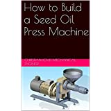 How to Build a Seed Oil Press Machine