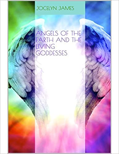 Angels of the Earth and the Living Goddesses