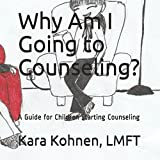 img - for Why Am I Going to Counseling?: A Guide for Children Starting Counseling book / textbook / text book