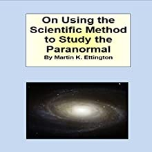 On Using Scientific Method to Study the Paranormal Audiobook by Martin Ettington Narrated by Martin K. Ettington