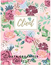 Client Data Organizer Book: Client Book For Hair Stylist : Client Profile Book | Client Data Organizer Log Book with A - Z Alphabetical Tabs | Personal Client Record Book Customer Profile Organizer | Salons, Beautician, Sales, Nail, Pretty Floral.