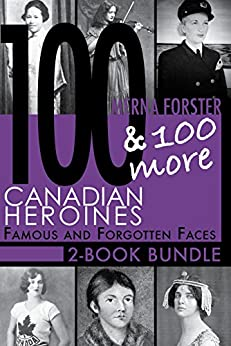 Canadian Heroines 2-Book Bundle: 100 Canadian Heroines / 100 More Canadian Heroines by [Forster, Merna]