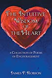 img - for The Intuitive Wisdom of the Heart: A Collection of Poems of Encouragement book / textbook / text book