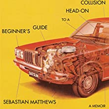 Beginner's Guide to a Head-On Collision Audiobook by Sebastian Matthews Narrated by Sebastian Matthews