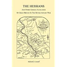 The Hessians and the Other German Auxiliaries of Great Britain in the Revolutionary War