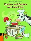 Kochen und Backen mit Lieselotte: Kinderleichte Rezepte vom Bauernhof