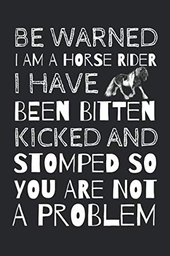 Be Warned I Am A Horse Rider I Have Been Bitten Kicked And Stomped So you Are Not A Problem: Novelty Notebook For The Sassy Sophisticated Horse Rider