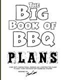outdoor kitchen plans The Big Book of BBQ Plans: Over 60 Inspirational Designs and Construction Plans to Build Your Own Backyard Barbecue Counter!
