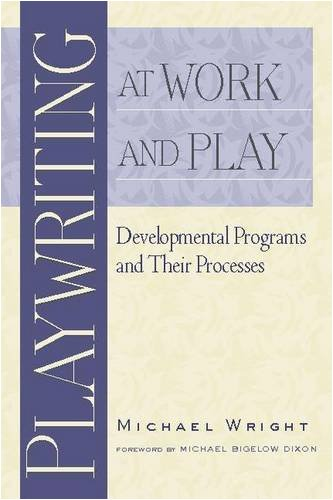 Playwriting at Work and Play: Developmental Programs and Their Processes