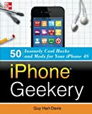 img - for iPhone Geekery: 50 Insanely Cool Hacks and Mods for Your iPhone 4S book / textbook / text book