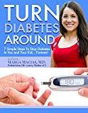 Turn Diabetes Around: 7 Simple Steps to Stop Diabetes In You And Your Kid... Forever!