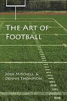 The Art of Football by [Mitchell, Josh, Thompson, Dennis]