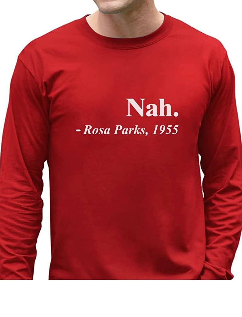 c1b7a0e02 Amazon.com: Nah. Rosa Parks 1955 Quotation Civil Rights Freedom Justice  Long Sleeve T-Shirt: Clothing