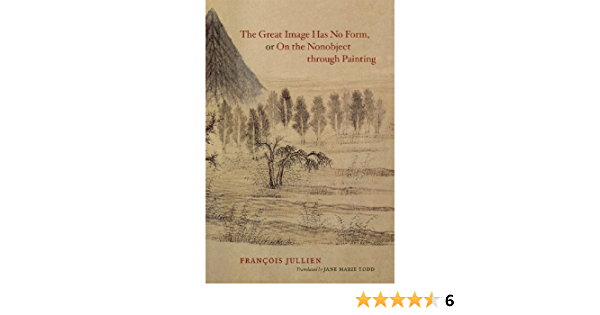Amazon Com The Great Image Has No Form Or On The Nonobject Through Painting 9780226415314 Jullien Francois Todd Jane Marie Books