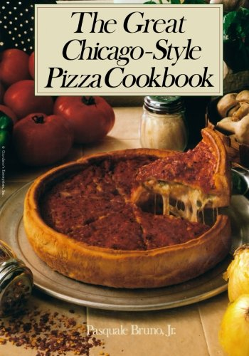 The Great Chicago-Style Pizza Cookbook by Pasquale Bruno Jr.