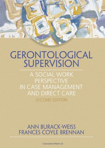 Gerontological Supervision: A Social Work Perspective in Case Management and Direct Care