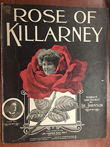 ROSE OF KILLARNEY (Lee JOhnson composer SHEET MUSIC large format) 1902 beautiful cover, sung by CARROLL JOHNSON (pictured) excellent condition; sheet music is over 100 years old!