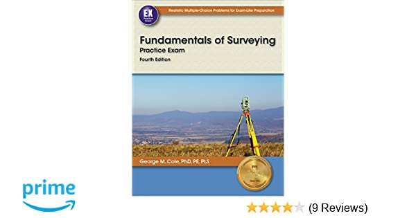 Fundamentals of surveying practice exam 4th ed george m cole phd fundamentals of surveying practice exam 4th ed george m cole phd pe pls 9781591264866 amazon books fandeluxe Gallery