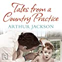 Tales from a Country Practice Audiobook by Arthur Jackson Narrated by Gordon Griffin
