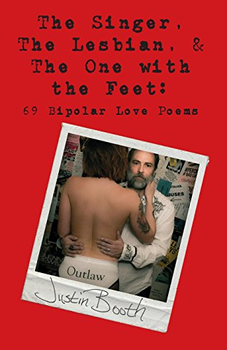 The Singer, The Lesbian and The One with the Feet: 69 Bipolar Love Poems