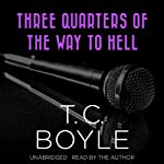 Three Quarters of the Way to Hell | T. C. Boyle