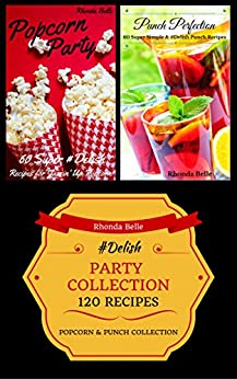 Party Collection (Popcorn & Punch): 120 #Delish Recipes by [Belle, Rhonda]