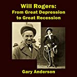 Will Rogers: From Great Depression to Great Recession   Gary Anderson