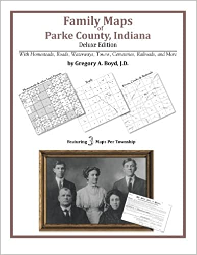 Family Maps Of Parke County Indiana Deluxe Edition Gregory A Boyd