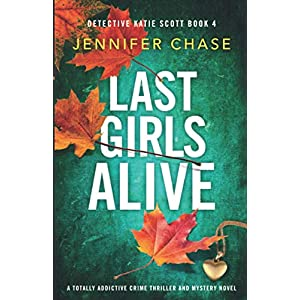 Last Girls Alive: A totally addictive crime thriller and mystery novel: 4 (Detective Katie Scott)