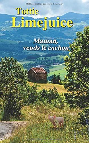 Maman, vends le cochon Broché – 12 novembre 2016 Tottie Limejuice Alison Sabedoria 1539027325 Travel