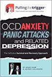img - for Pulling the Trigger: OCD, Anxiety, Panic Attacks and Related Depression - The Definitive Survival and Recovery Approach book / textbook / text book