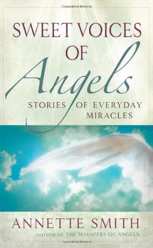 Sweet Voices of Angels: Stories of Everyday Miracles