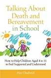 Responding to Loss and Grief in School : Guidance for Staff and School Teachers of Children Aged 4 To 11, Chadwick, Ann, 1849052468