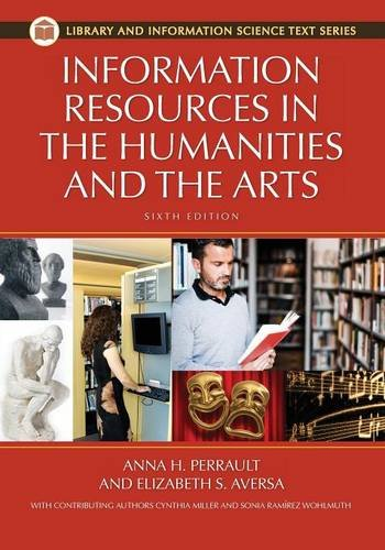 Information Resources In The Humanities And The Arts, 6th Edition (Library And Information Science Text Series)